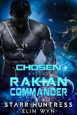 Chosen by the Rakian Commander: A Sci-Fi Shifter Romance by Elin Wyn, Starr Huntress