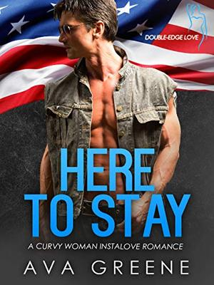 HERE TO STAY: A Curvy Woman Instalove Romance by Ava Greene
