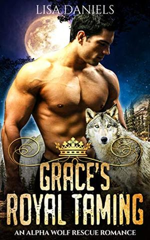 Grace's Royal Taming : An Alpha Wolf Rescue Romance by Lisa Daniels