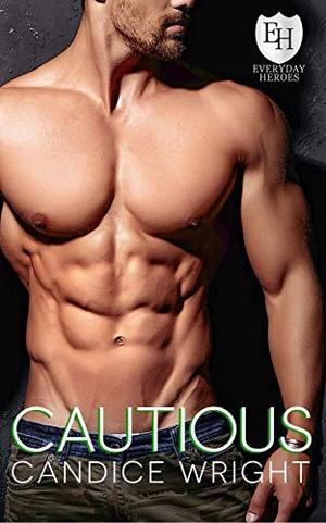 Cautious: An Everyday Heroes World Novel (The Everyday Heroes World) by Candice M. Wright