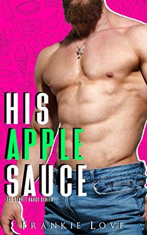 His Apple Sauce (The Secret Sauce Series) by Frankie Love, Flirt Club