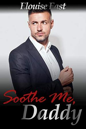 Soothe Me, Daddy by Elouise East