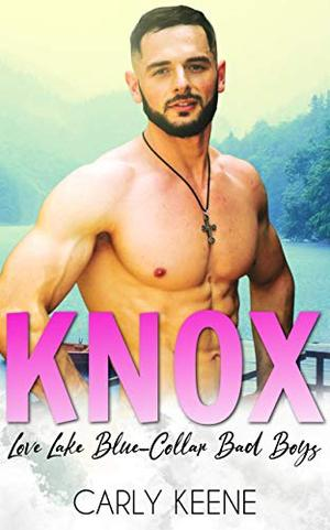 KNOX: A Love Lake Blue Collar Bad Boys Short Instalove Romance by Carly Keene