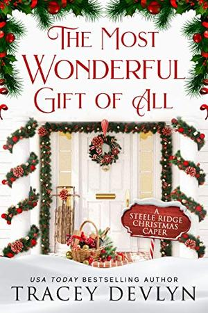 The Most Wonderful Gift of All: A Small Town Second Chance Holiday Romantic Suspense Novella by Tracey Devlyn