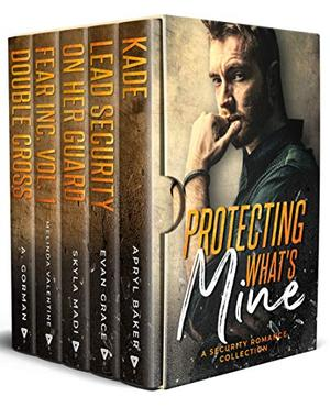 Protecting What's Mine: A Security Romance Collection by Apryl Baker, Evan Grace, Skyla Madi, Melinda Valentine, A. Gorman