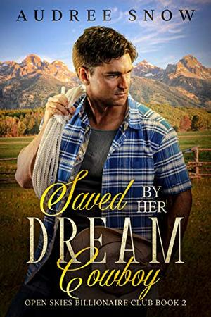 Saved By Her Dream Cowboy: A Clean Western Romance by Audree Snow