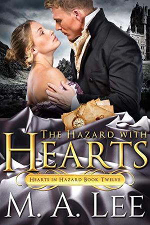 The Hazard with Hearts by M.A. Lee