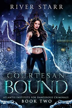 Courtesan Bound: A Paranormal Romance (Atlantis Institute For Dangerous Criminals: Book Two) by River Starr