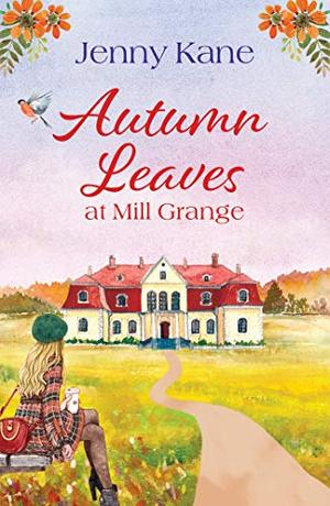 Autumn Leaves at Mill Grange: a feelgood, cosy autumn romance by Jenny Kane