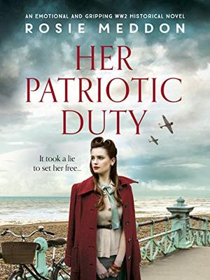 Her Patriotic Duty: An emotional and gripping WW2 historical novel by Rosie Meddon