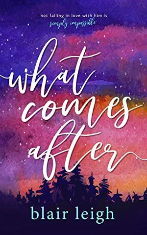 What Comes After by Blair Leigh