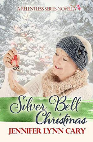 Silver Bell Christmas: A Relentless Series Novella by Jennifer Lynn Cary