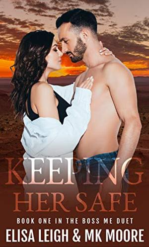 Keeping Her Safe by Elisa Leigh, M.K. Moore