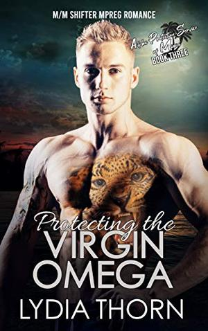 Protecting the Virgin Omega: An M/M Mpreg Shifter Romance by Lydia Thorn