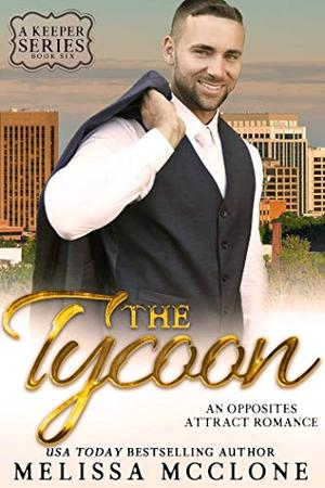 The Tycoon: An Opposites Attract Romance by Melissa McClone