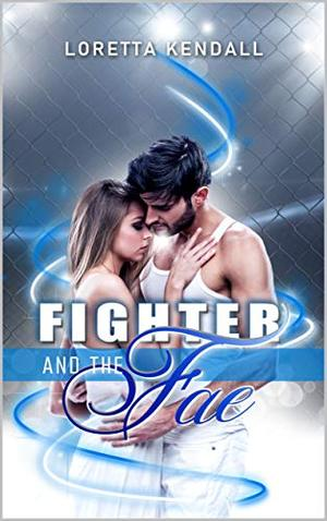 Fighter and the Fae by Loretta Kendall