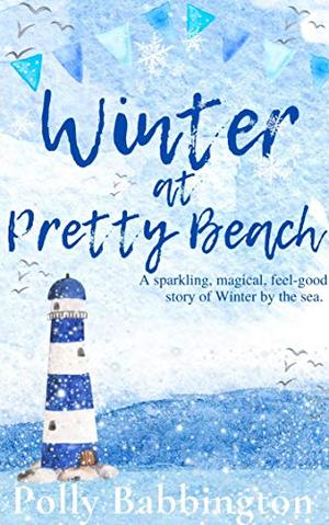Winter at Pretty Beach : A heartwarming, deliciously romantic feel-good Christmas story of life by the sea. by Polly Babbington