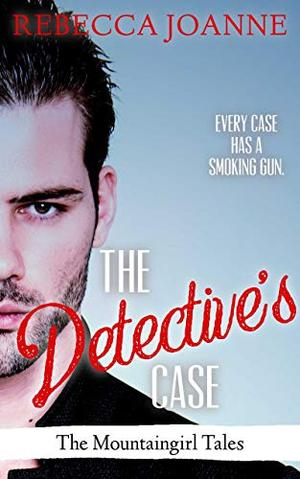 The Detective's Case: A Small Town, Second Chance Romance by Rebecca Joanne
