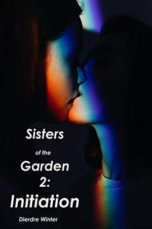 Sisters of the Garden 2: Initiation by Dierdre Winter