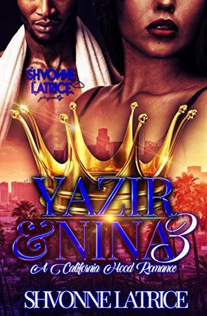 Yazir & Nina 3: A California Hood Romance by Shvonne Latrice