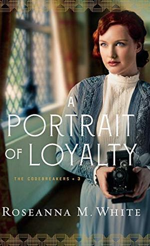 Portrait of Loyalty (Codebreakers) by Roseanna M White