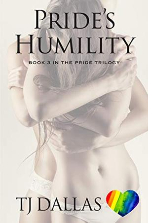 Pride's Humility: Book 3 in the Pride Trilogy by TJ Dallas