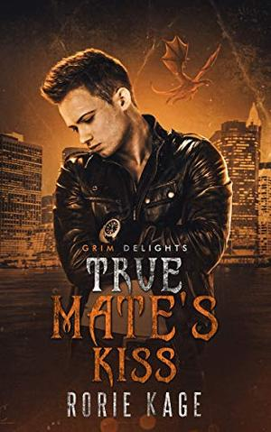 True Mate's Kiss: An M/M Retelling of 'Sleeping Beauty' by Rorie Kage