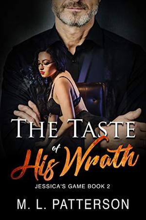 The Taste of His Wrath: A Cheating Wife Punished Novel by M. L. Patterson