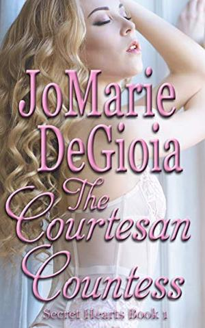 The Courtesan Countess: Secret Hearts Book 1 by JoMarie DeGioia