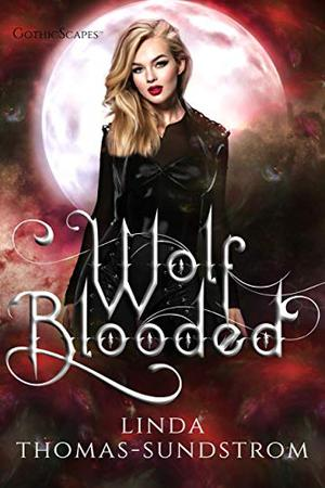 Wolf Blooded: A Wolf Moons series standalone novel by Linda Thomas-Sundstrom
