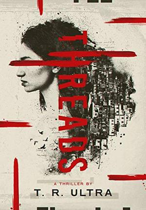 Threads: A Thriller by T.R. Ultra