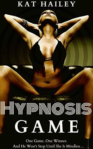 Hypnosis Game: A Night In The Brainwash Mansion by Kat Hailey
