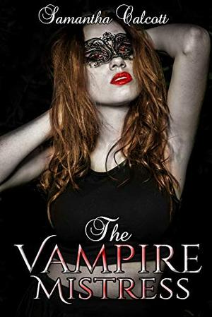 The Vampire Mistress: A Lesbian Retelling of Dracula by Samantha Calcott