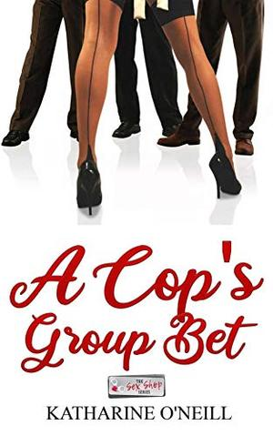 A Cop's Group Bet by Katharine O'Neill