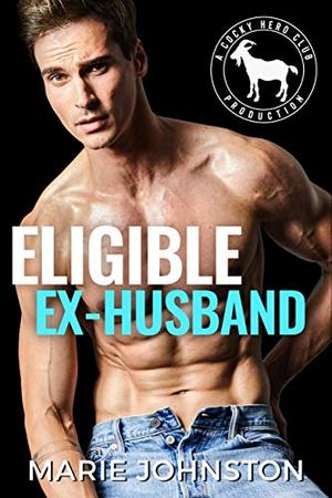 Eligible Ex-Husband: A Hero Club Novel by Marie Johnston