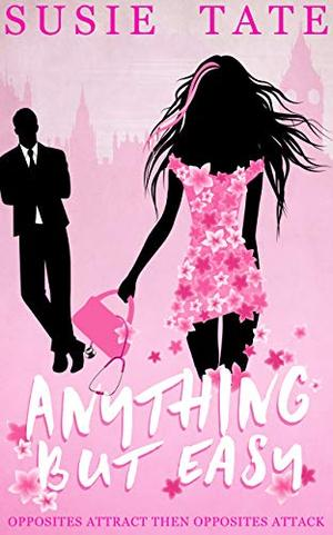 Anything but Easy: An Opposites Attract Romantic Comedy by Susie Tate