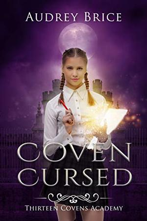 Thirteen Covens Academy: Coven Cursed by Audrey Brice