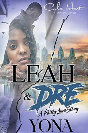 Leah & Dre: A Philly Love Story by Yona