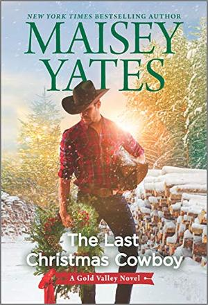 The Last Christmas Cowboy (A Gold Valley Novel) by Maisey Yates