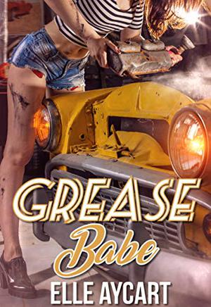 Grease Babe by Elle Aycart
