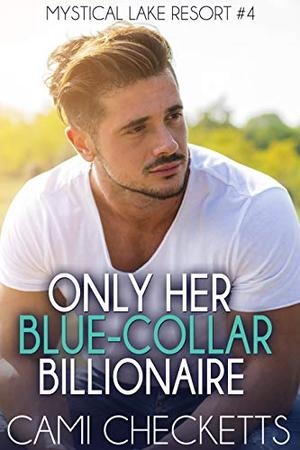Only Her Blue-Collar Billionaire by Cami Checketts