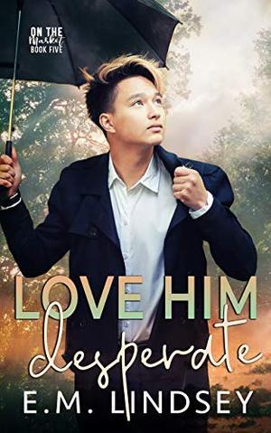 Love Him Desperate by E.M. Lindsey