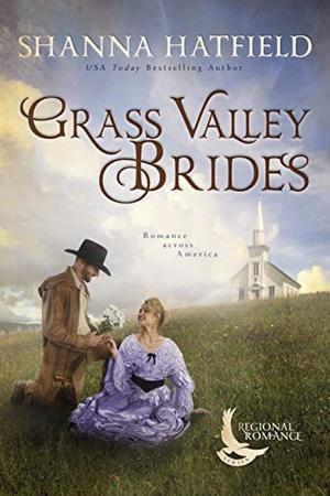 Grass Valley Brides: A Sweet Historical Romance Set in Grass Valley, Oregon by Shanna Hatfield