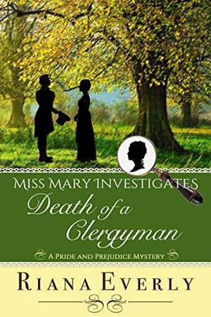 Death of a Clergyman: A Pride and Prejudice Mystery by Riana Everly