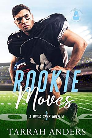 Rookie Moves: A Quick Snap Novella by Tarrah Anders