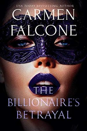 The Billionaire's Betrayal by Carmen Falcone