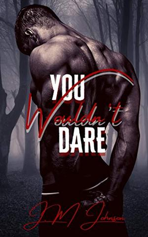 You Wouldn't Dare by J.M Johnson