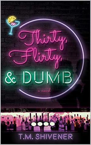 Thirty, Flirty, & Dumb by T.M. Shivener