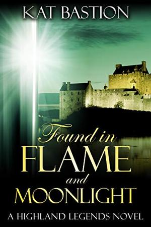 Found in Flame and Moonlight by Kat Bastion