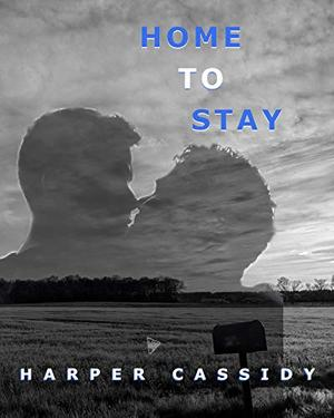 Home to Stay by Harper Cassidy
